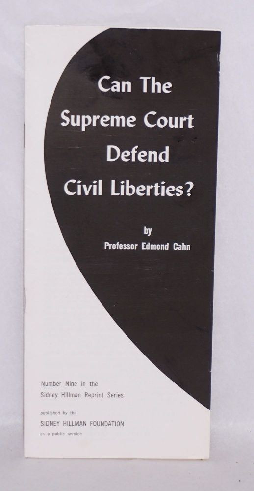 Can the Supreme Court defend civil liberties? Edmond Cahn.