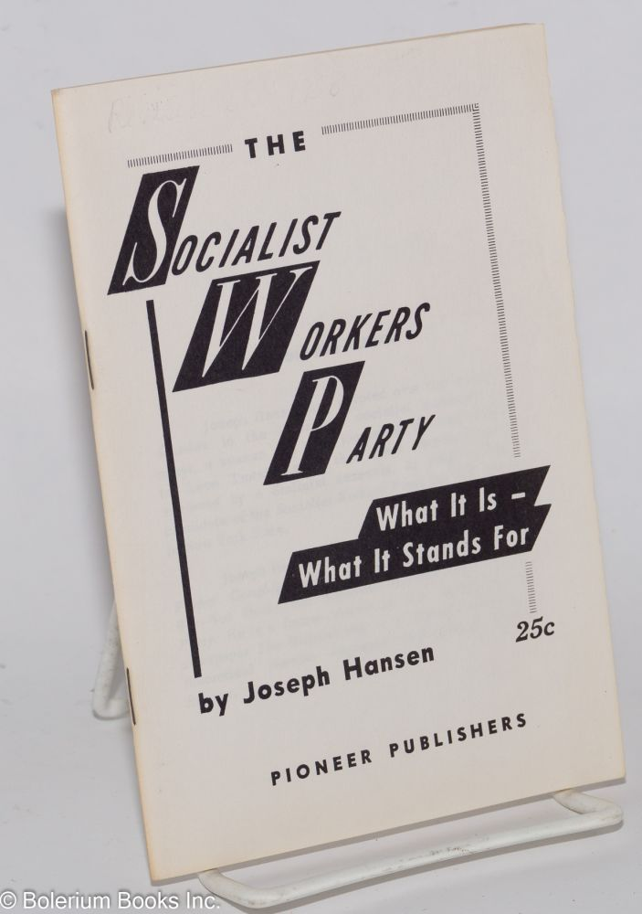 The Socialist Workers Party; what it is-- what it stands for. Revised edition. Joseph Hansen.