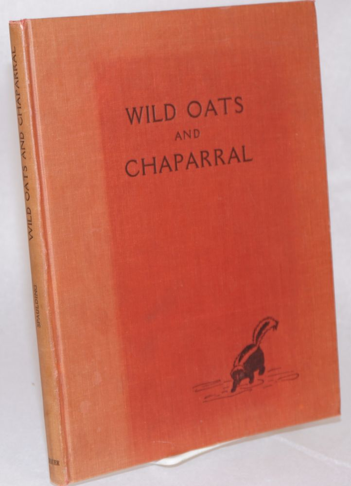 Wild Oats and Chaparral. Edward S. Spaulding.
