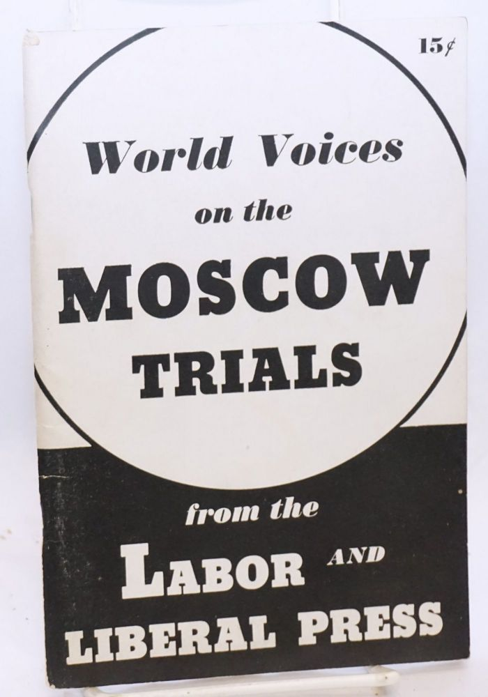 World Voices on the Moscow Trials; a compilation from the labor and liberal press of the world. American Committee for the Defense of Leon Trotsky.