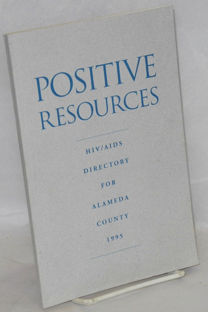 Positive resources; HIV/AIDS directory for Alameda County