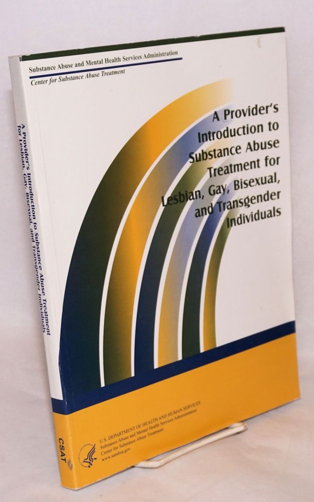 A Provider's introduction to substance abuse treatment for lesbian, gay, bisexual and transgender individuals DHHS Publication #(SMA) 01-3498