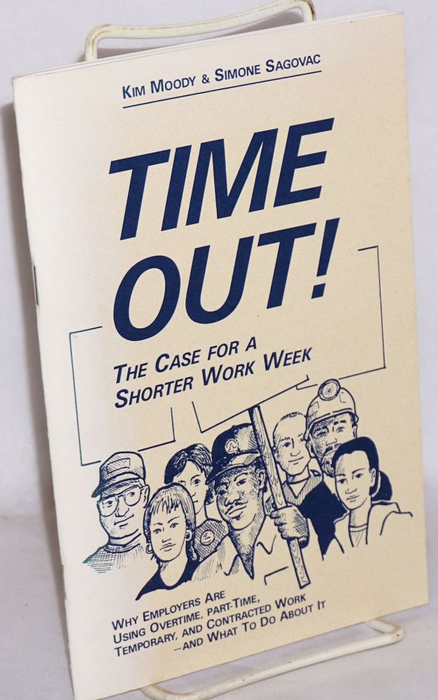 Time out! The case for a shorter work week. Kim Moody, Simone Sagovac.