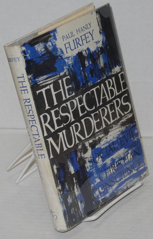 The respectable murderers; social evil and Christian conscience. Paul Hanly Furfey.