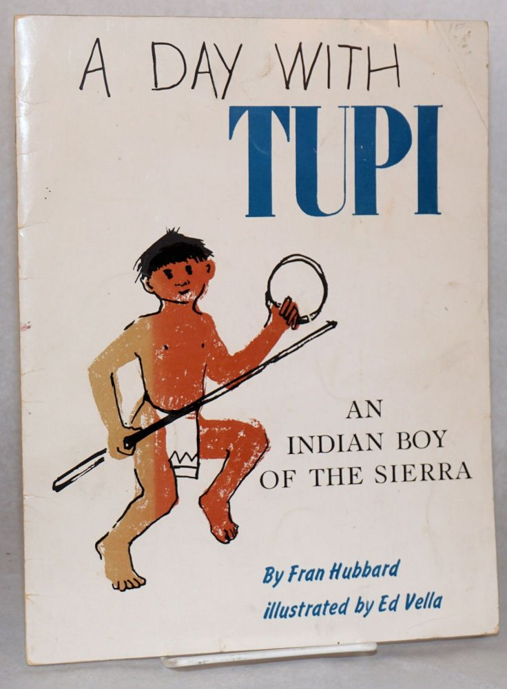 A day with Tupi; an authentic story of an Indian boy in California's mountains. Fran Hubbard, , Ed Vella.