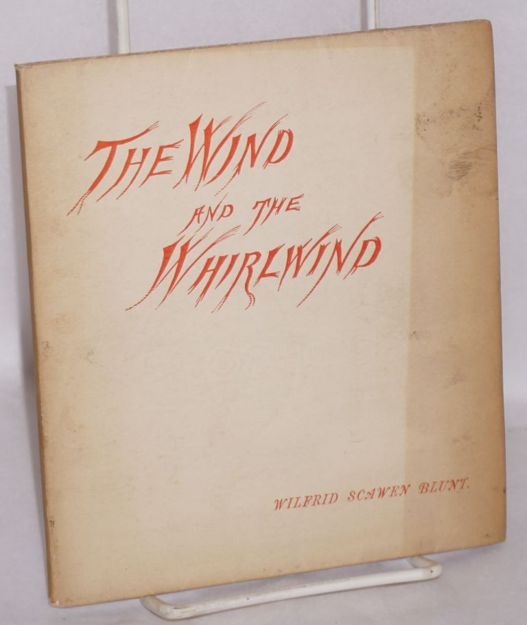 The wind and the whirlwind. Wilfred Scawen Blunt.