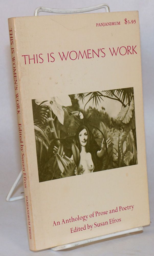 This is women's work; an anthology of prose and poetry, graphics edited by Honor Johnson. Susan Efros.