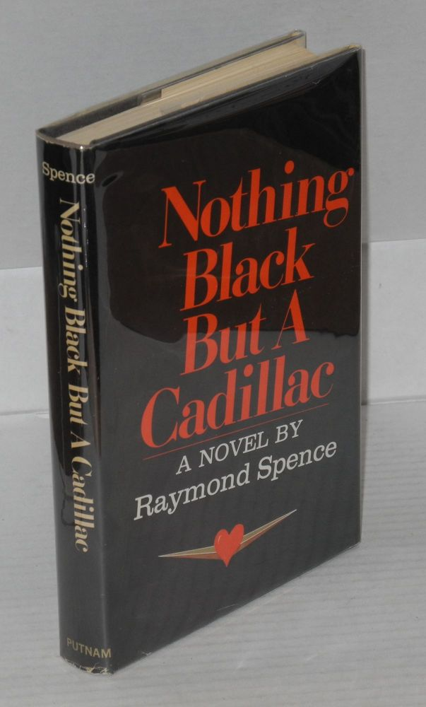 Nothing black but a Cadillac; a novel. Raymond Spence.