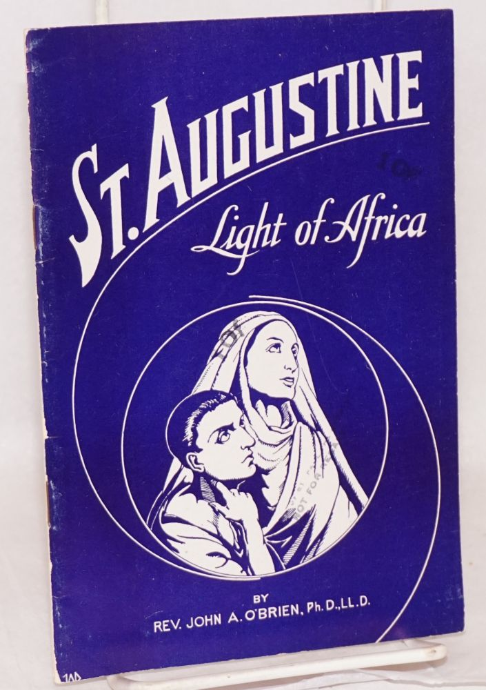 St. Augustine; Light of Africa; the story of a sinner who became a saint. Rev. John A. O'Brien.