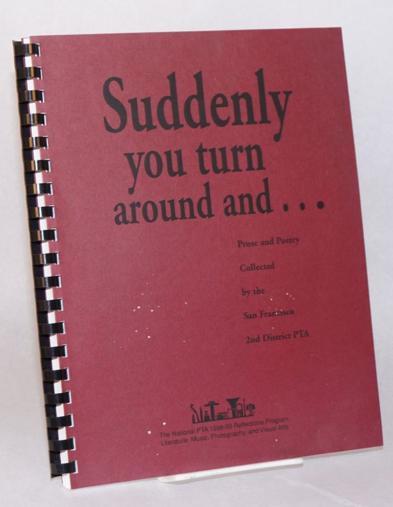 Suddenly you turn around and . . . prose and poetry collected by the San Francisco 2nd District PTA
