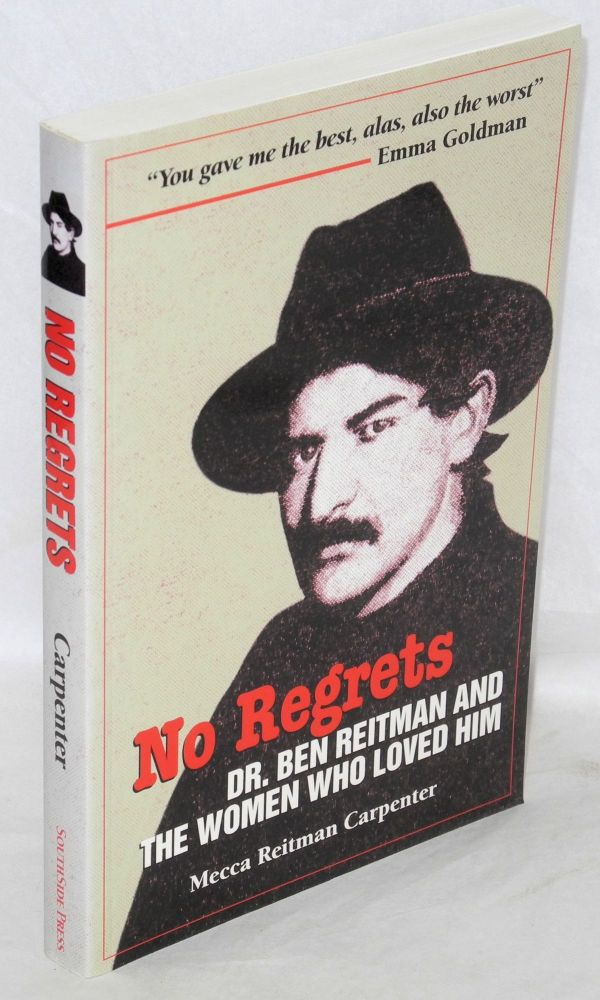 No regrets, Dr. Ben Reitman and the women who loved him, a biographical memoir. Mecca Reitman Carpenter.