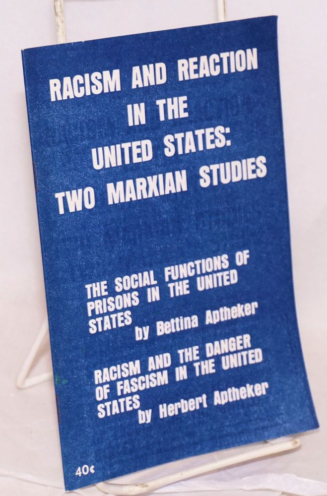 Racism and reaction in the United States: two Marxian studies. The social functions of prisons in the United States by Bettina Aptheker. Racism and the danger of fascism in the United States by Herbert Aptheker. Bettina Aptheker, Herbert Aptheker.