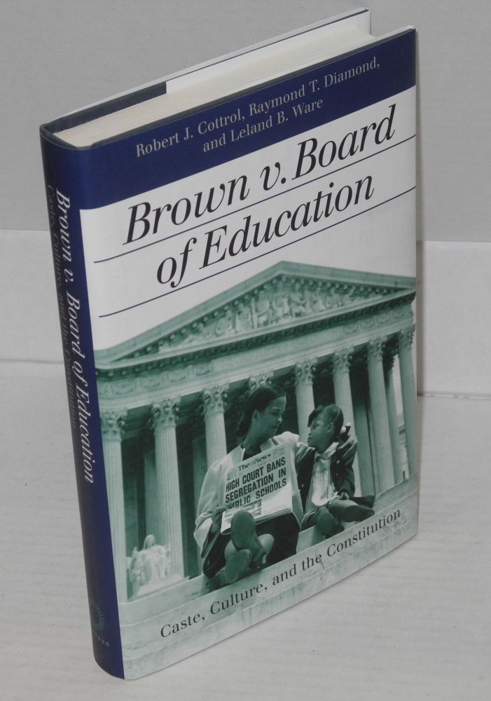 The Brown v. Board of Education; caste, culture, and the Constitution. Robert J. Cottrol, et. al.