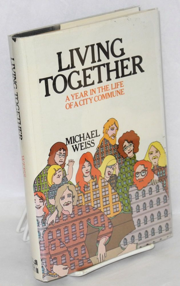Living together; a year in the life of a city commune. Michael Weiss.