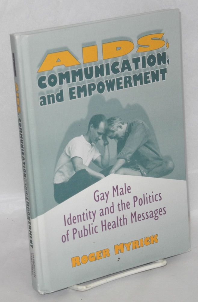 AIDS, communication, and empowerment; gay male identity and the politics of public health messages. Roger Myrick.
