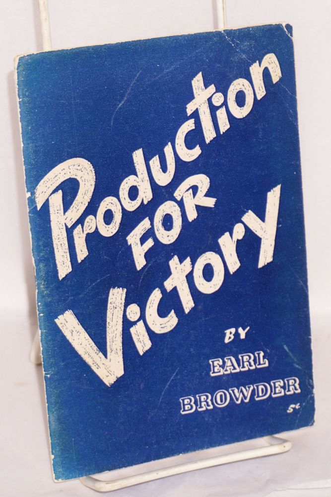 Production for victory. Earl Browder.