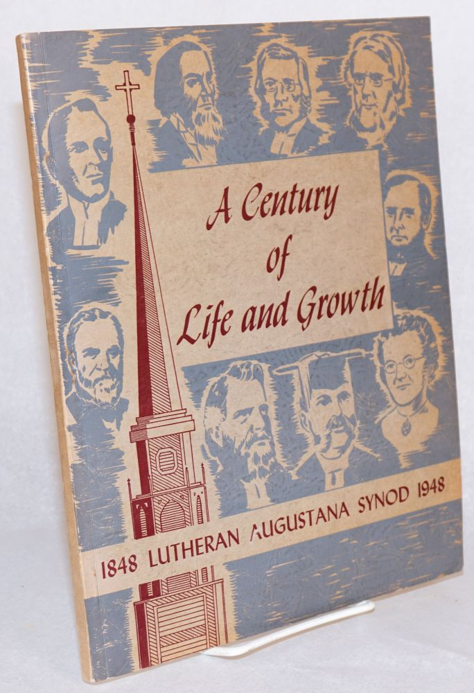 A century of life and growth; Lutheran Augustana Synod 1848 - 1948 [cover title]. Oscar N. Olson, George W. Wickstrom.