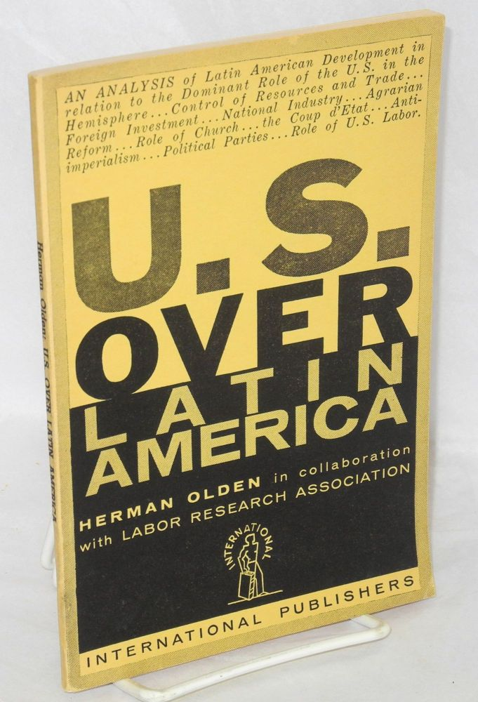 U. S. over Latin America. Herman Olden, in collaboration, Labor Research Association.