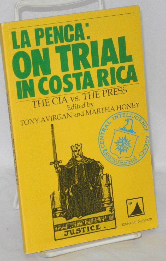 La Penca: on trial in Costa Rica. The CIA vs. the press. Tony Avirgan, Martha Honey.