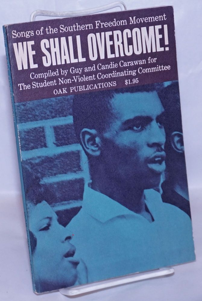 We shall overcome! Songs of the Southern freedom movement compiled for the Student Non-Violent Coordinating Committee. Guy Carawan, comps Candie Carawan.