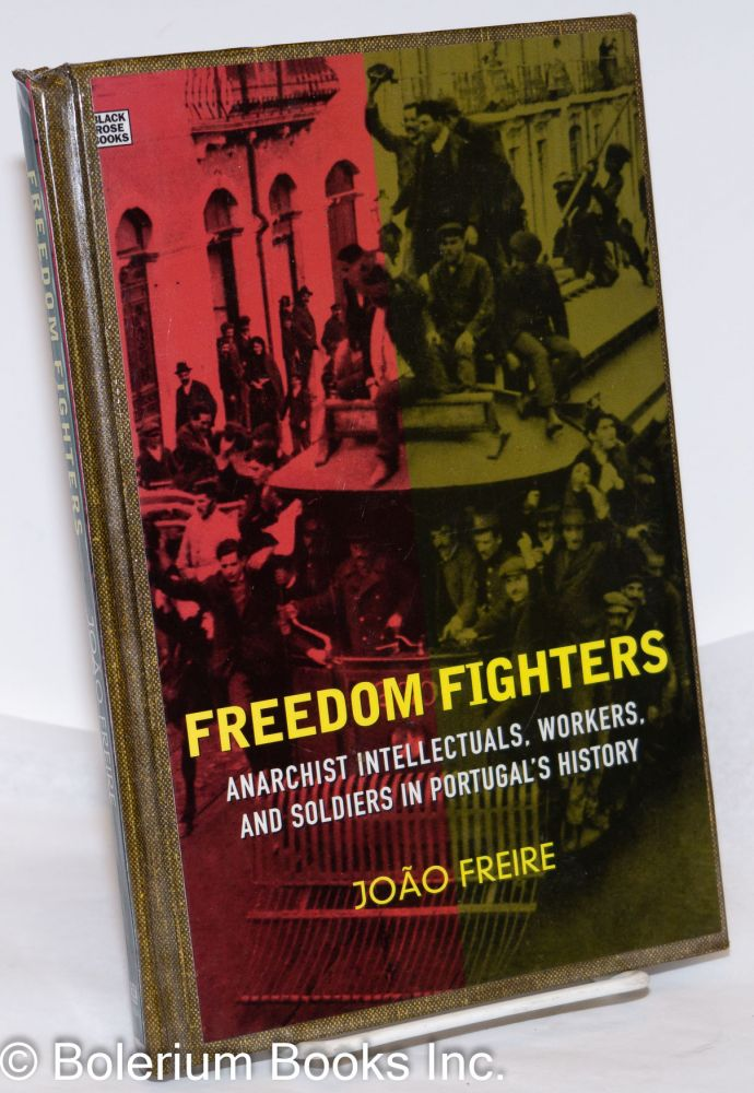 Freedom fighters, anarchist intellectuals, workers and soldiers in Portugal's history. Translated by Maria Fernanda Noronha da Costa e Sousa. João Freire.