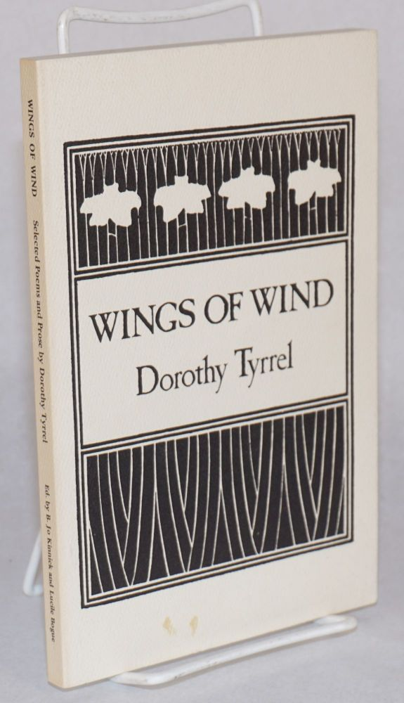Wings of wind selected poems and prose by Dorothy Tyrrel with the George Sterling letters, sponsored by John Camp. Dorothy Tyrrel.