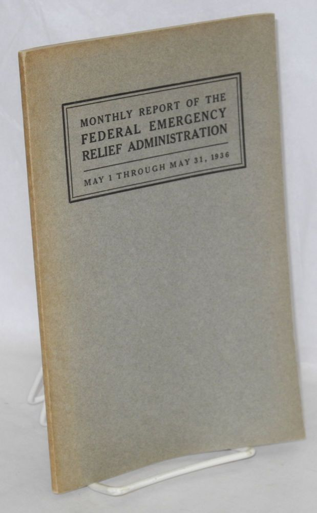 Monthly report of the Federal Emergency Relief Administration; May 1 through May 31, 1936. Federal Emergency Relief Administration.