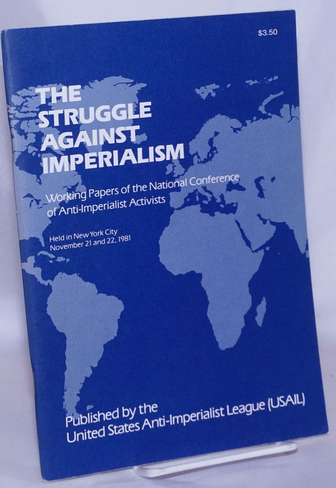 The struggle against imperialism: working papers of the National Conference of Anti-Imperialist Activists held in New York City, November 21 and 22, 1981. United States Anti-Imperialist League.