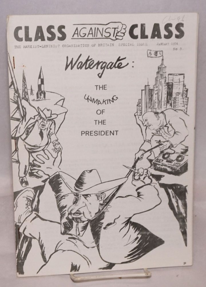 Watergate: the unmaking of the President. Class against Class, special issue #3, January 1974. Marxist-Leninist Organisation of Britain.