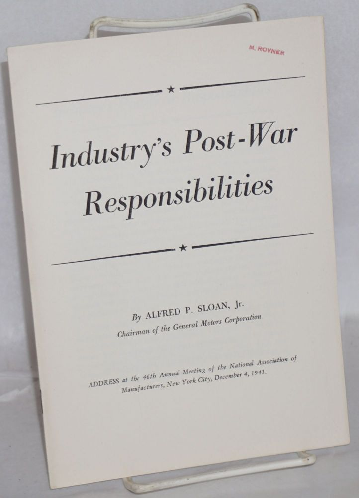 Industry's post-war responsibilities. Alfred P. Sloan.
