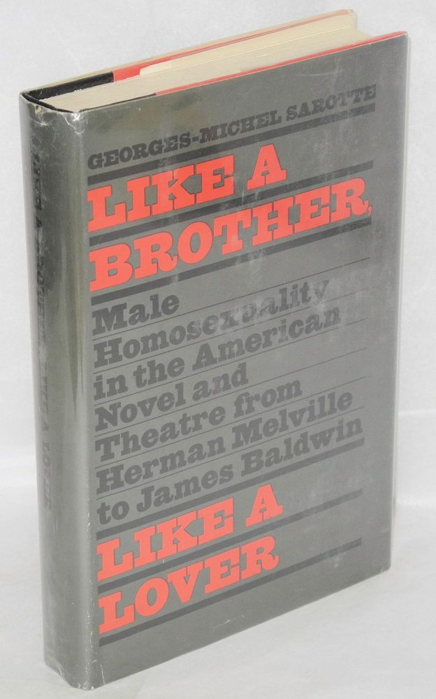 Like a brother, like a lover; male homosexuality in the American novel and theater from Herman Melville to James Baldwin, translated from the French by Richard Miller. Georges-Michel Sarotte.