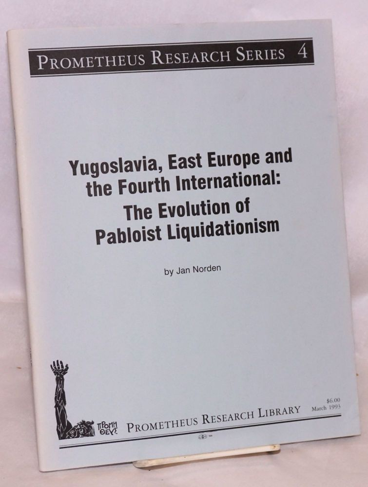 Yugoslavia, East Europe and the Fourth International: The Evolution of Pabloist Liquidationism. Jan Norden.
