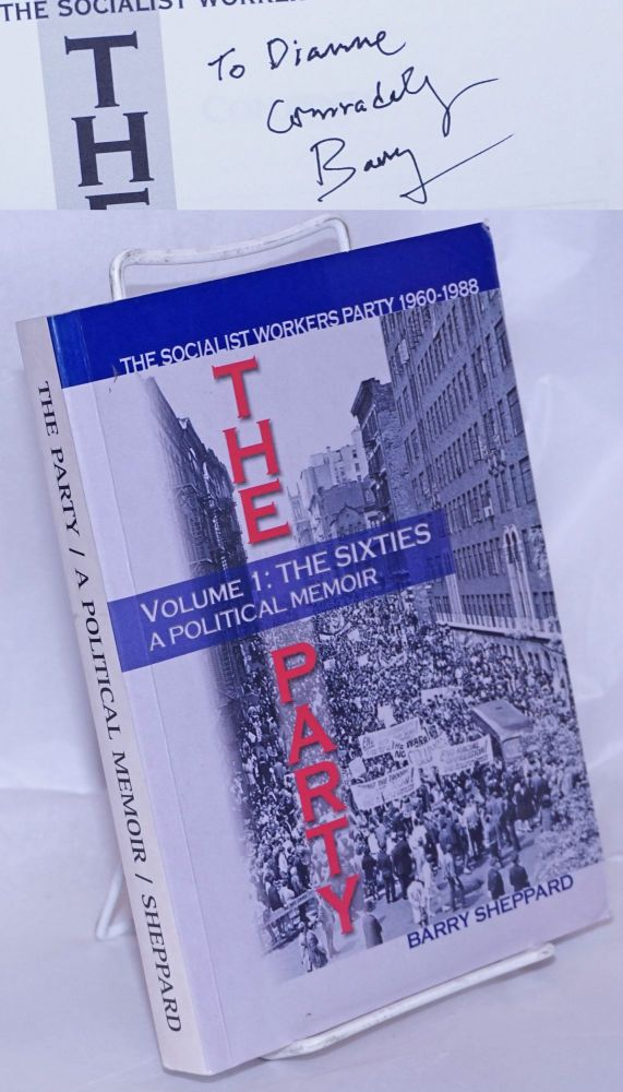 The Party, the Socialist Workers Party, 1960 - 1988. Volume 1: The sixties, a political memoir. Barry Sheppard.