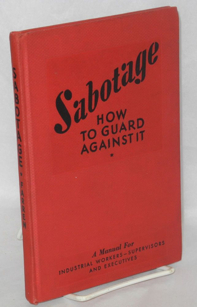 Sabotage, how to guard against it. A manual for industrial workers, supervisors and executives. Harry Desmond Farren.