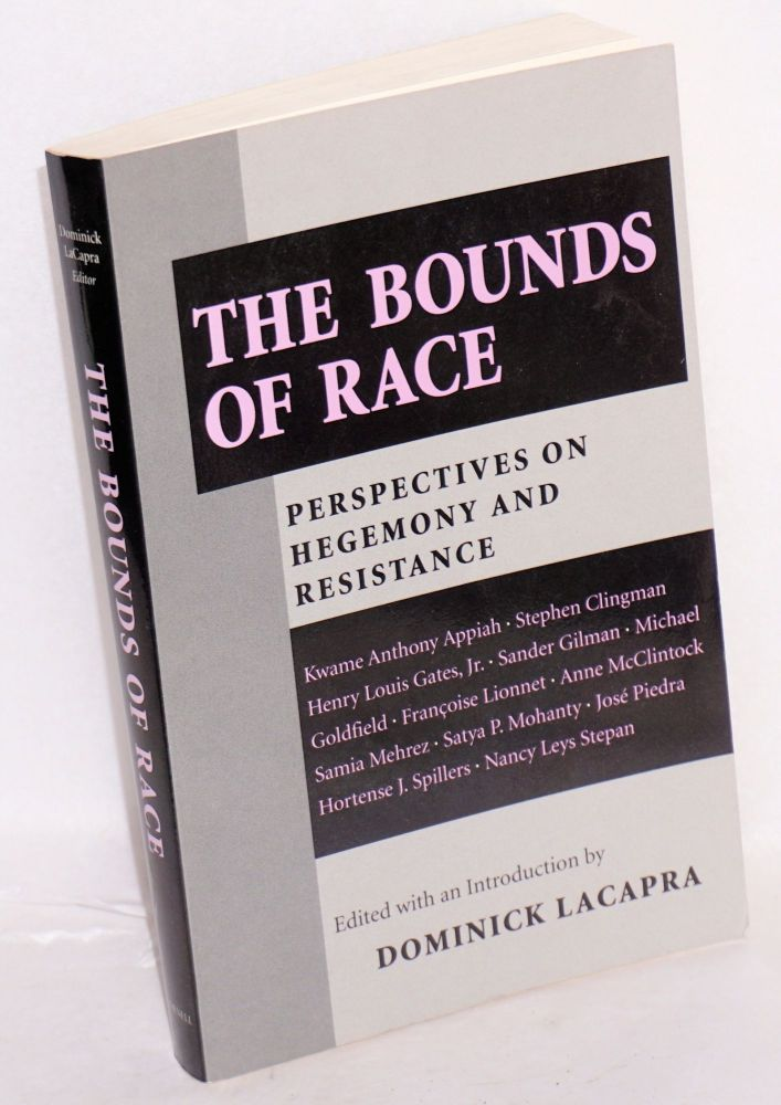 The bounds of race, perspectives on hegemony and resistance. Dominick Lacapra, ed.