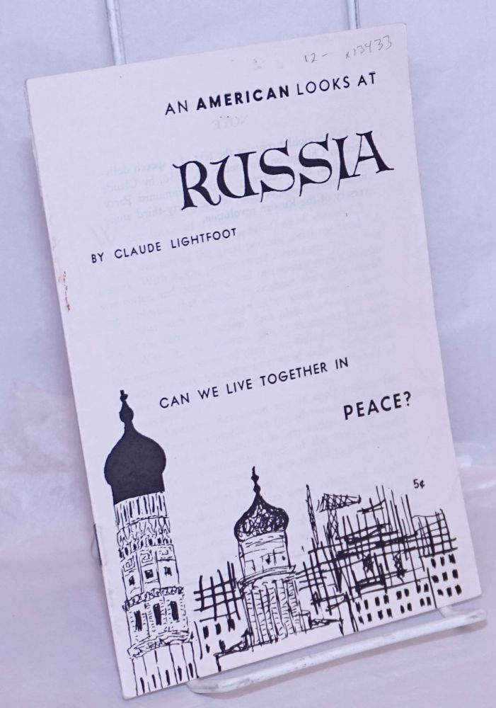 An American looks at Russia; can we live together in peace? Claude Lightfoot.