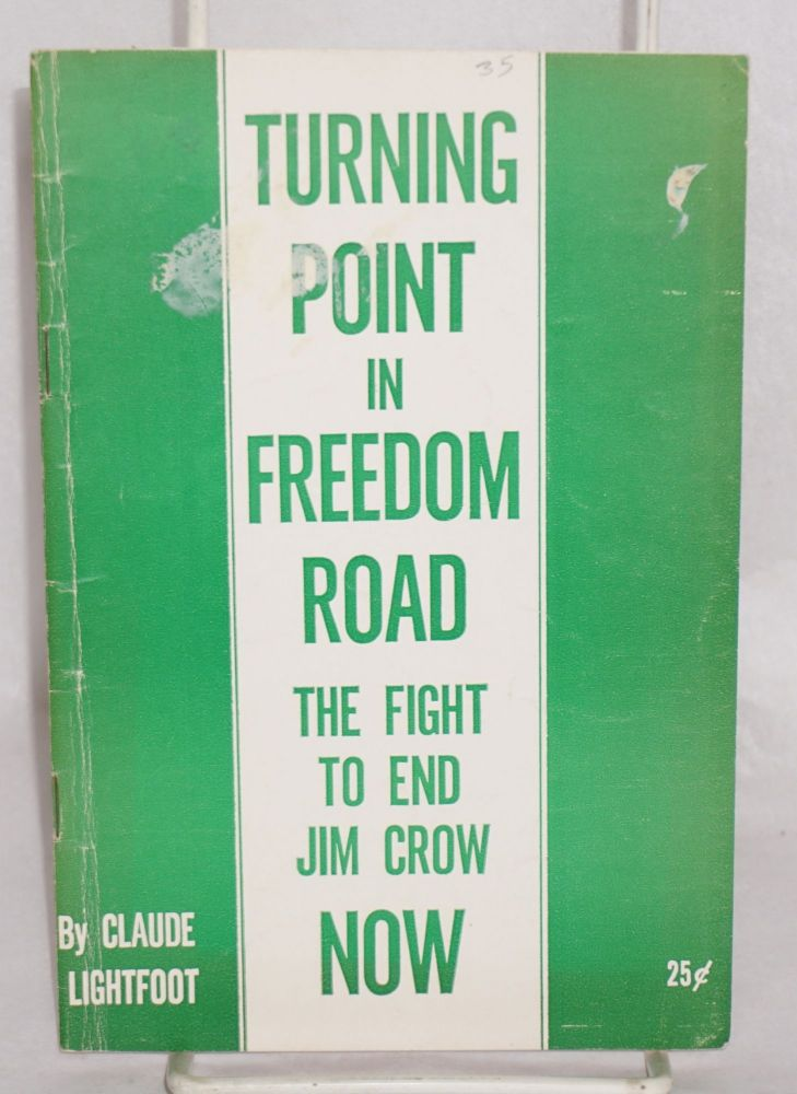 Turning point in freedom road; the fight to end Jim Crow now. Claude Lightfoot.