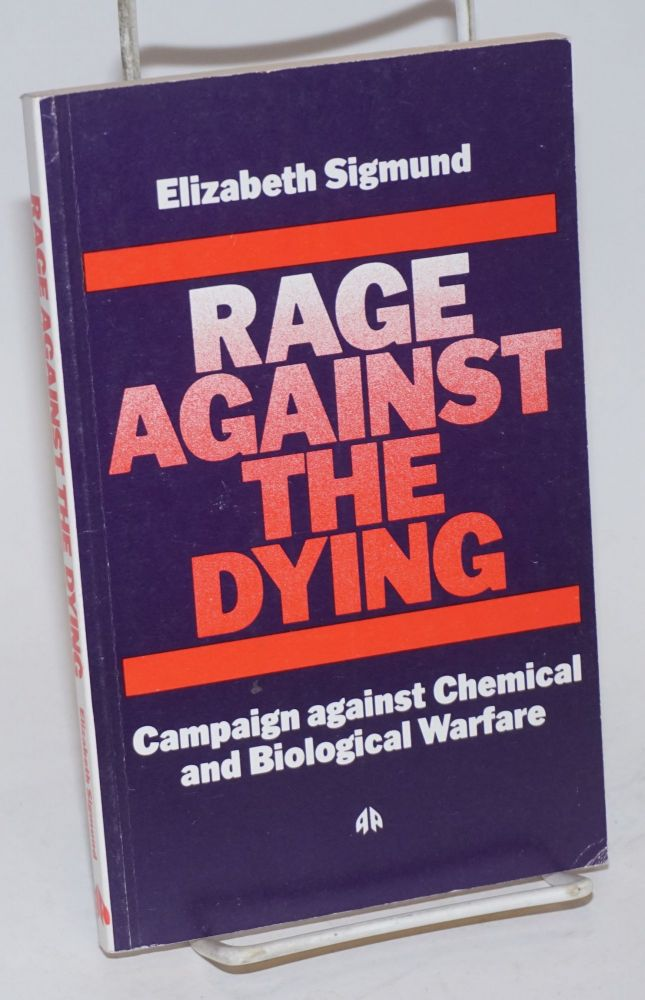Rage against the dying; campaign against chemical and biological warfare. Elizabeth Sigmund.