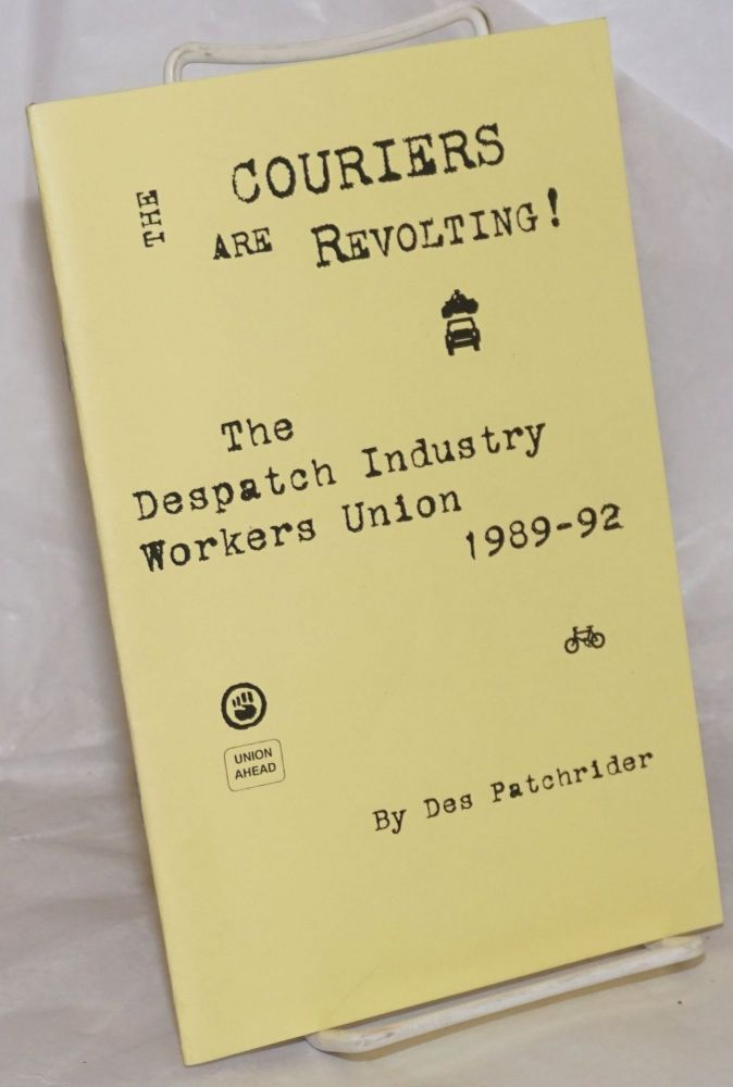Couriers Are Revolting: The Despatch Industry Workers Union 1989-92. Des Patchrider.
