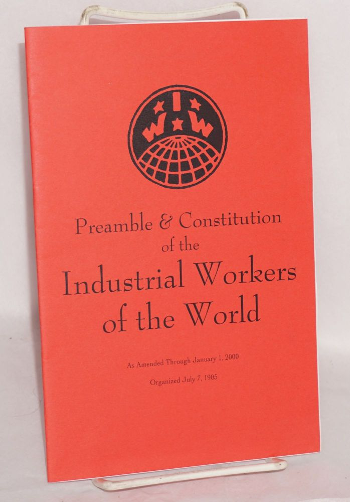 Preamble and constitution of the Industrial Workers of the World as amended through January 1, 2000. Industrial Workers of the World.