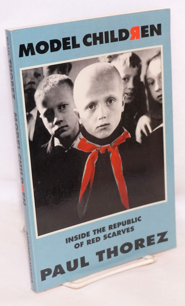 Model Children: Inside the Republic of Red Scarves. Paul Thorez.