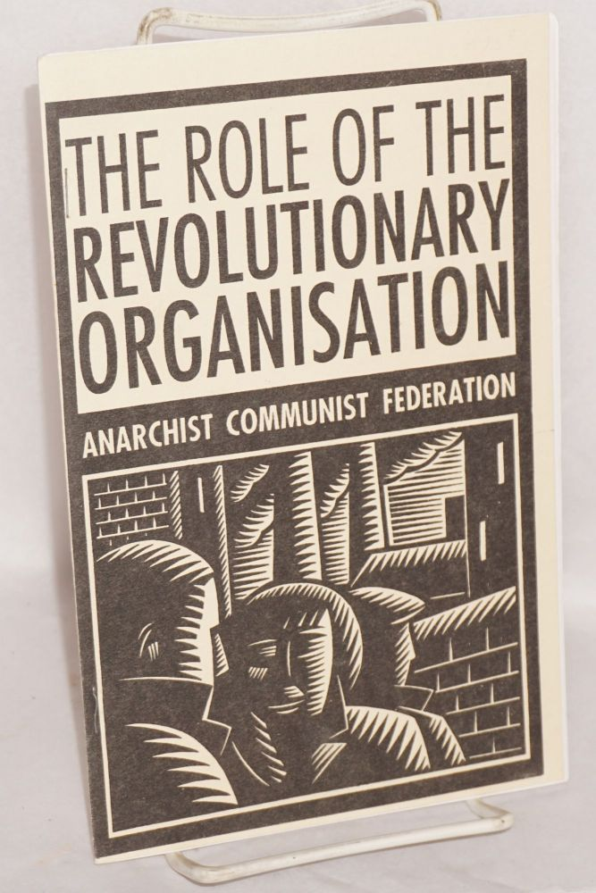 The role of the revolutionary organisation. Anarchist Communist Federation.