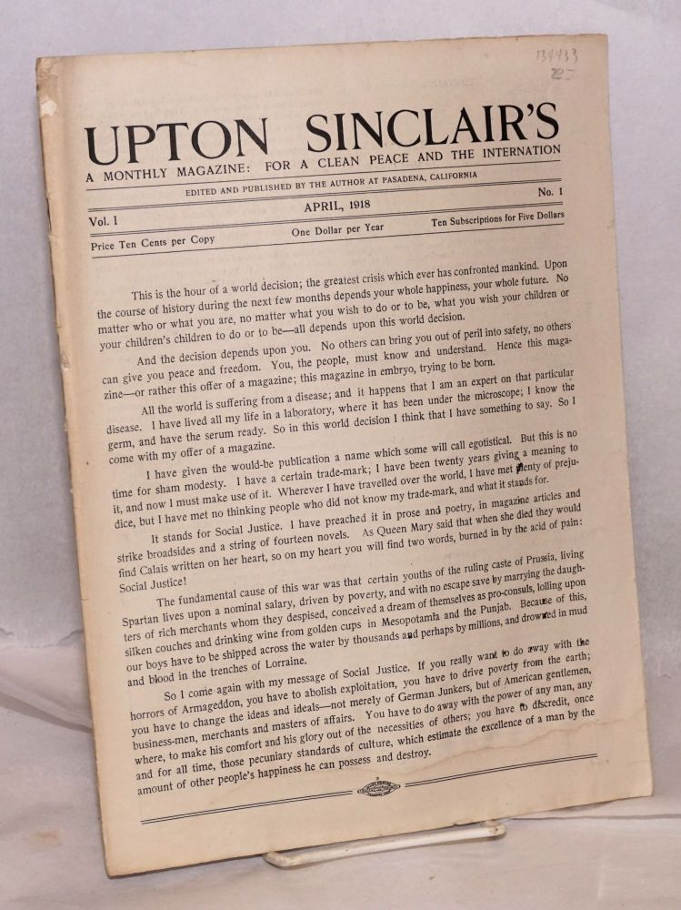 Upton Sinclair's, a monthly magazine: for a clean peace and the internation. Vol. 1, no. 1. April , 1918. Upton Sinclair.