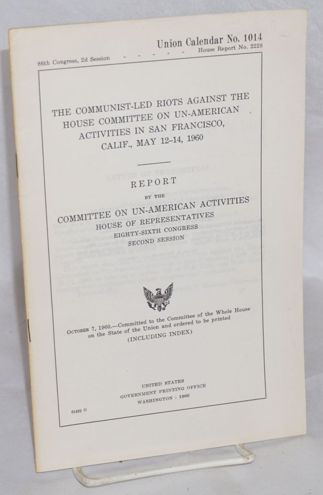 The Communist-led riots against the House Committee on Un-American Activities in San Francisco, Calif., May 12-14, 1960. Report. United States. Congress. House. Committee on Un-American Activities.