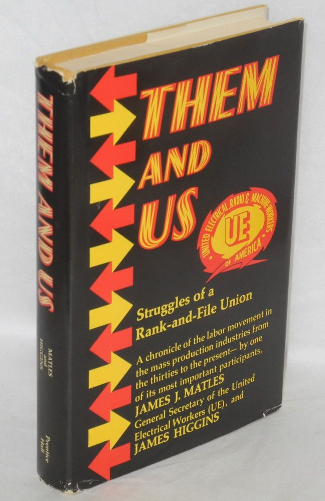 Them and us; struggles of a rank-and-file union. James J. Matles, James Higgins.
