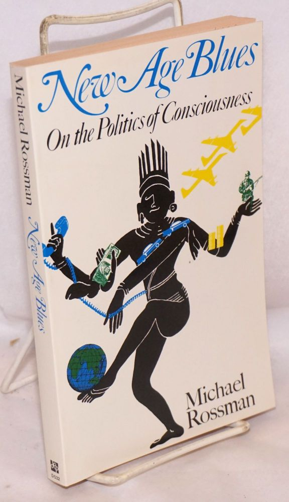 New Age Blues; on the politics of consciousness. Michael Rossman.