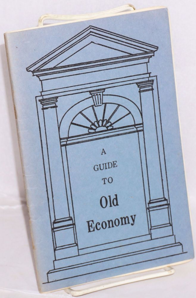 A guide to Old Economy, third and final home of the Harmony Society. Daniel B. Reibel.