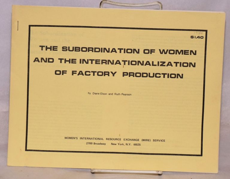 The subordination of women and the internationalization of factory production. Diane Elson, Ruth Pearson.