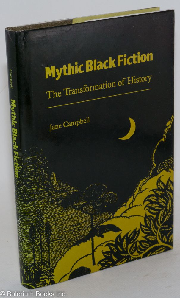 Mythic Black fiction, the transformation of history. Jane Campbell.