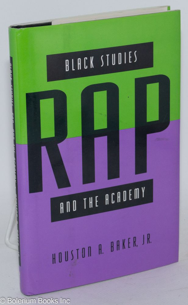 Black studies, rap and the academy. Houston A. Baker, Jr.